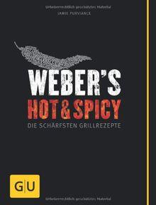 Weber's Hot & Spicy: Die schärfsten Grillrezepte (GU Weber Grillen)