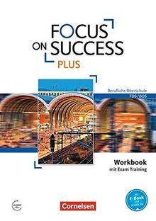 Focus on Success plus - Berufliche Oberschule: FOS/BOS: B1/B2: 11./12. Jg. - Workbook mit Exam Skills Training: Mit Answer Key und Webcodes