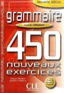 Grammaire. 450 nouveaux exercices. Niveau debutant: Le nouvel Entrainez-vous