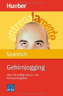 Gehirnjogging Spanisch: Über 100 knifflige Sprach- und Denksportaufgaben