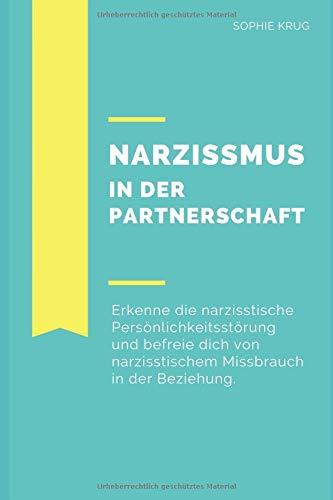 Narzissmus in der Partnerschaft: Erkenne Narzissmus und befreie dich aus der seelischen Gewalt