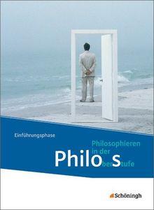 Philos - Philosophieren in der Oberstufe in Nordrhein-Westfalen u.a. - Neubearbeitung: Schülerband 1: Einführungsphase