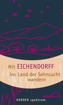 Mit Eichendorff ins Land der Sehnsucht wandern.