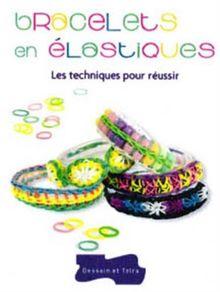 Bracelets en élastiques : Les techniques pour réussir