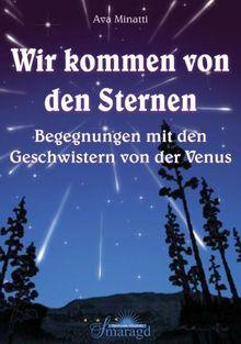 Wir kommen von den Sternen. Begegnungen mit den Geschwistern von der Venus