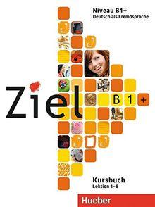 Ziel B1+: Deutsch als Fremdsprache / Kursbuch