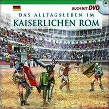 Vita quotidiana nella Roma imperiale. Il racconto della vita quotidiana nell'antica Roma... Con DVD. Ediz. tedesca