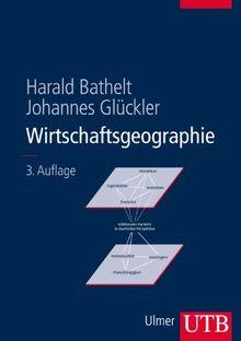 Wirtschaftsgeographie: Ökonomische Beziehungen in räumlicher Perspektive: Ökonomische Beziehungen in räumlicher Perspektive