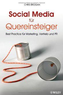 Social Media für Quereinsteiger: Best Practice für Marketing, Vertrieb und PR