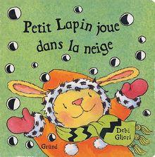 Petit Lapin joue dans la neige (Debi Gliori)