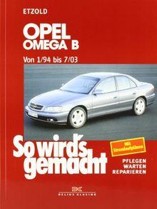 So wird's gemacht. Pflegen - warten - reparieren: Opel Omega B 1/94 bis 7/03: So wird's gemacht - Band 96: BD 96