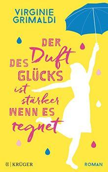 Der Duft des Glücks ist stärker, wenn es regnet: Roman