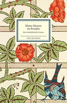 Hinter Mauern ein Paradies: Der mittelalterliche Garten (Insel-Bücherei)