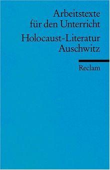 Holocaust-Literatur. Auschwitz: (Arbeitstexte für den Unterricht): Für die Sekundarstufe 1
