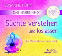 Das Innere Kind - Süchte verstehen und loslassen: Begleit-CD zum gleichnamigen Buch