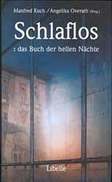 Schlaflos: das Buch der hellen Nächte: Ein literarisches Notturno für Schlafsuchende und Wache