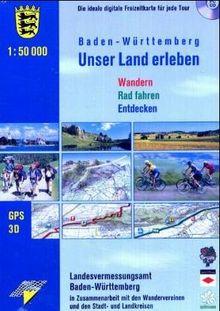 Baden-Württemberg - Unser Land erleben 1 : 50 000. CD-ROM für Windows NT/XP/2000. Wandern, Rad fahren, Entdecken