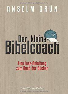 Der kleine Bibelcoach. Eine Lese-Anleitung zum Buch der Bücher