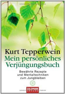 Mein Verjüngungsbuch: Bewährte Rezepte und Mentaltechniken zum Jungbleiben