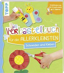 Das Verbastelbuch für die Allerkleinsten Schneiden und Kleben: Frühförderung für Kreativminis ab 3 Jahren