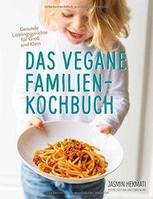 Das vegane Familienkochbuch- Gesunde Lieblingsgerichte für Groß und Klein - Vegane Rezepte für die ganze Familie