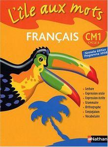 Français CM1 L'île au mots : Cycle 3, programme 2008