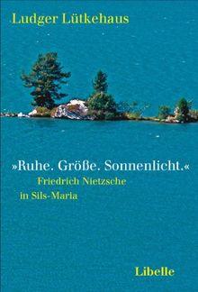 »Ruhe. Größe. Sonnenlicht.«: Friedrich Nietzsche in Sils-Maria