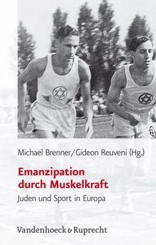 Emanzipation durch Muskelkraft. Juden und Sport in Europa (Judische Religion Geschichte Und Kultur, Jrgk)