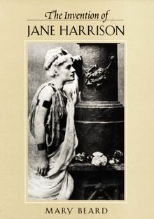 The Invention of Jane Harrison (Revealing Antiquity)