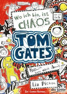 Tom Gates. Wo ich bin, ist Chaos: Ein Comic-Roman