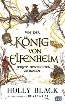 Wie der König von Elfenheim lernte, Geschichten zu hassen: Das Prequel zum unwiderstehlichen Fantasy-Epos ELFENKRONE (Die ELFENKRONE-Reihe, Band 4)