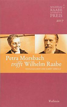 Petra Morsbach trifft Wilhelm Raabe: Der Wilhelm Raabe-Literaturpreis 2017