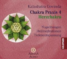 Chakra Praxis 4 - Herzchakra: Yogaübungen - Heilmeditationen - Tiefenentspannung