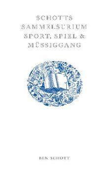 Schotts Sammelsurium: Sport, Spiel und Müßiggang