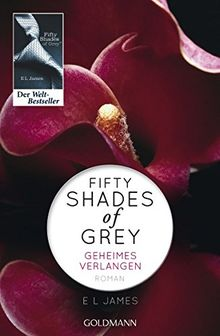 Fifty Shades of Grey - Geheimes Verlangen: Band 1 - Roman