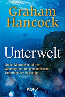 Unterwelt: Antike Metropolen auf dem Meeresgrund: Die geheimnisvollen Ursprünge der Zivilisation