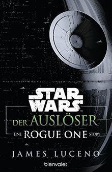 Star WarsTM - Der Auslöser: Ein Rogue-One-Roman