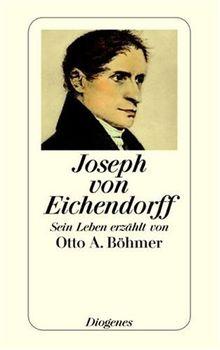 Joseph von Eichendorff: Sein Leben erzählt von Otto A. Böhmer