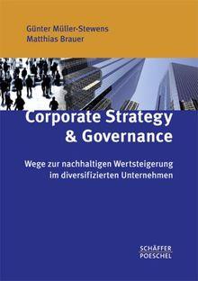 Corporate Strategy & Governance: Wege zur nachhaltigen Wertsteigerung im diversifizierten Unternehmen