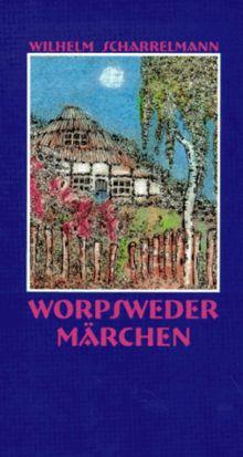 Worpsweder Märchen: Geschichten und Erzählungen aus meiner Hütte