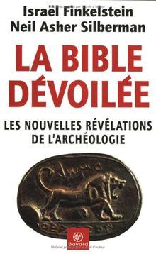 La Bible dévoilée. Les nouvelles révélations de l'archéologie (Essais)
