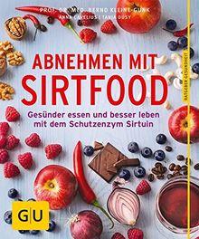 Abnehmen mit Sirtfood: Gesünder essen und besser leben mit dem Schutzenzym Sirtuin (GU Ratgeber Ernährung)