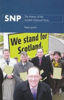 Snp: The History of the Scottish National Party: History of the Scottish National Party and Nationalism in Scotland