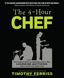 4-Hour Chef: The Simple Path to Cooking Like a Pro, Learning Anything, and Living the Good Life