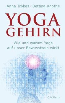 Yoga-Gehirn: Wie und warum Yoga auf unser Bewusstsein wirkt