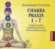 Chakra Praxis 1-7: Yogaübungen - Heilmeditationen - Tiefenentspannung