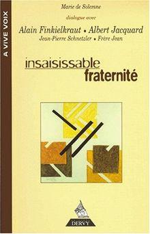 Insaisissable fraternité : [dialogue avec Alain Finkielkraut, Alain Jacquard, Jean-Pierre Schneider, frère Jean] (Philosophie (a)