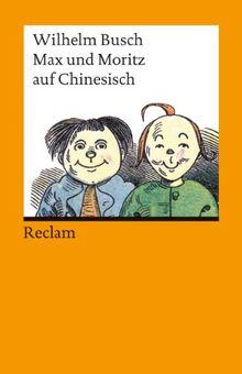 Max und Moritz auf Chinesisch: Chinesische Nachdichtung von Lü Xuan (Chin./Dt.)