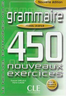 Le Nouvelle Entraînez-vous Grammaire - Niveau avancé. 450 nouveaux exercices: Grammaire. 450 nouveaux exercices. Niveau avance: Le nouvel Entrainez-vous