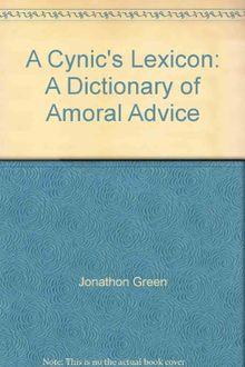 A Cynic's Lexicon: A Dictionary of Amoral Advice